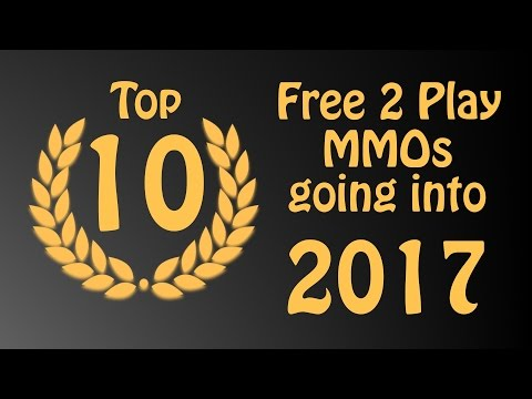 Top 10 Free to Play MMORPGs of 2016 and going into 2017