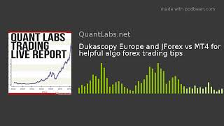 Dukascopy Europe and JForex vs MT4 for helpful algo forex trading tips