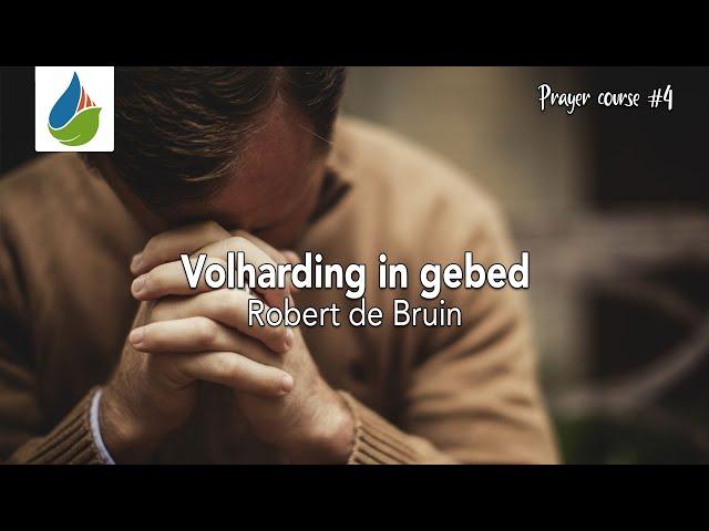 Volharding in gebed (prayer course #4) - Robert de Bruin - 10 mei 2020