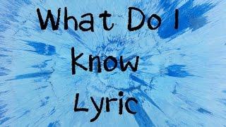 Download What Do I Know - Ed Sheeran [Lyric]