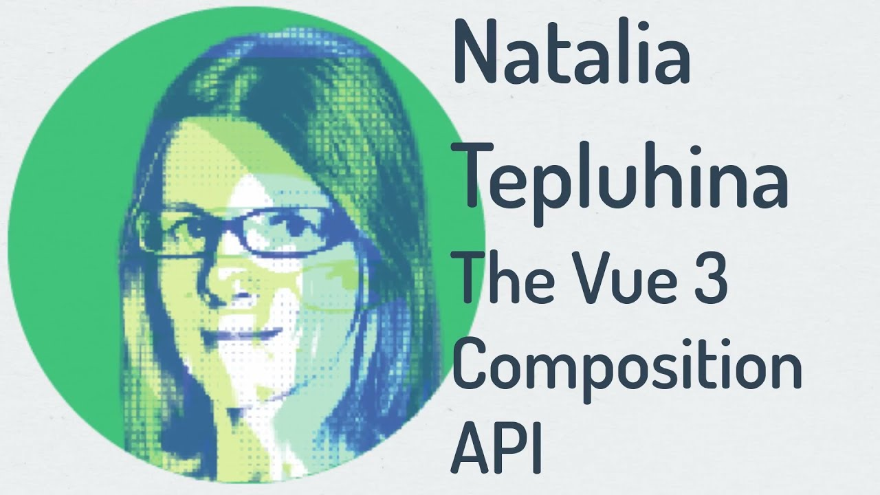 VueConf US 2021 | The Vue 3 Composition API by Natalia Tepluhina