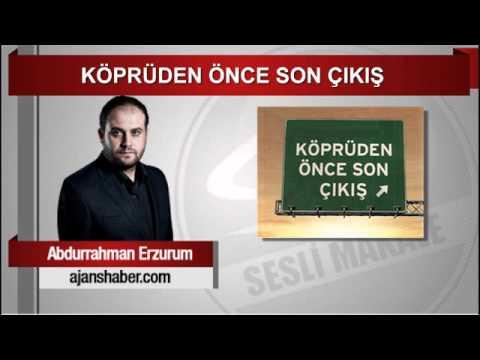 Abdurrahman Erzurum  KÖPRÜDEN ÖNCE SON ÇIKIŞ
