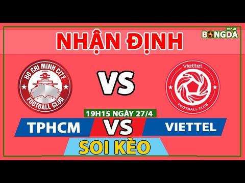 Nhận định soi kèo bóng đá TP.HCM vs Viettel, 19h15 ngày 27/4:, Vòng 11 V.League
