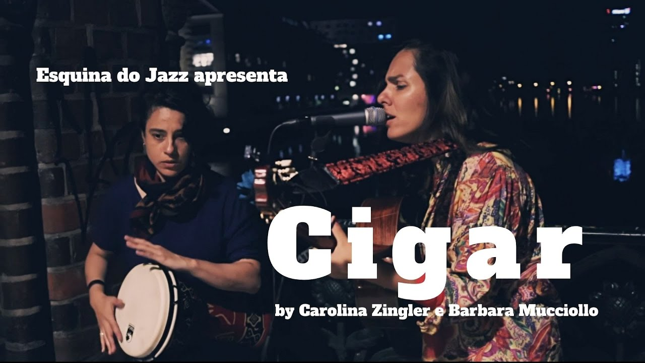 ESQUINA DO JAZZ apresenta: Cigar _ Carolina Zingler e Barbara Mucciollo