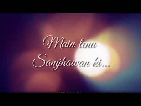 Main Tenu Samjhawan kee Song Whatsapp Status |Romantic
