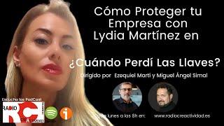 Cómo Proteger tu Empresa Con Lydia Martinez en ¿Cuándo Perdí las LLaves? con Ezequiel Martí