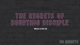 """The Regrets Of A Doubting Disciple"" // No Regrets - Week Three 