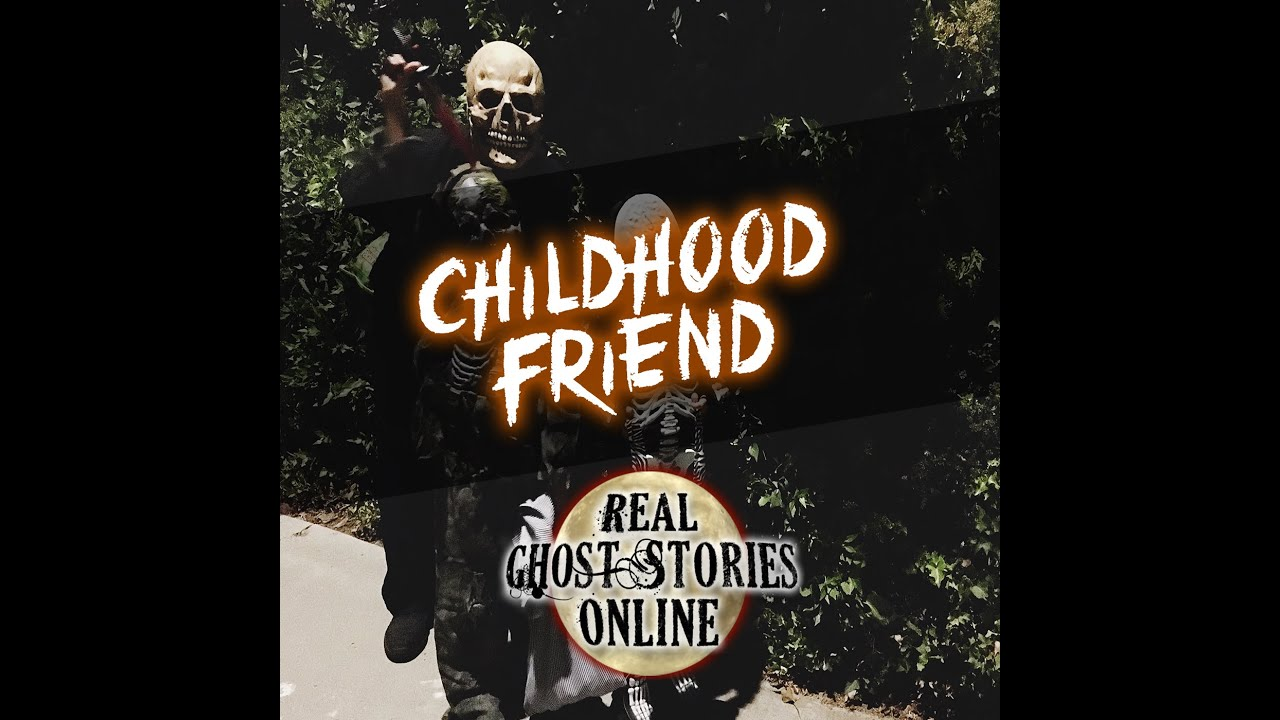 The Childhood Friend | True Ghost Stories