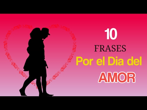 10 Frases Por El Dia Del Amor Youtube
