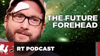The Future Forehead - RT Podcast #343