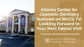 Atlanta Center for Cosmetic Dentistry featured on WGCL TV: Looking Forward to Your Next Dental Visit Thumbnail