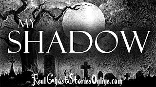 My Shadow | Ghost Stories, Paranormal, Supernatural, Hauntings, Horror