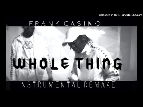 FRANK CASINO X WHOLE THING INSTRUMENTAL REMAKE 2016