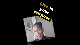 Live in your purpose