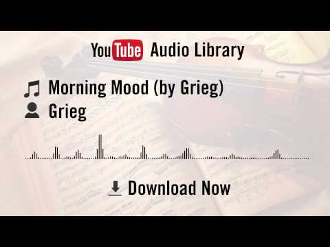 Morning Mood (by Grieg) - Grieg (YouTube Royalty-free Music Download)