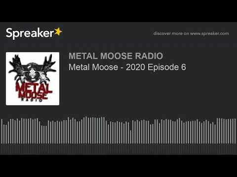Metal Moose - 2020 Episode 6