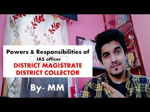 Powers and Responsibilities of an IAS officer- District Magistrate/District Collector | Mayur Mogre
