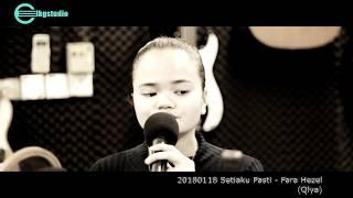 20180118 Setiaku Pasti - Fara Hezel (Qlya)