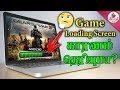 Why do Game have loading screen? What happens behind the Game loading? TAMIL