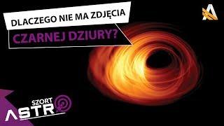 Dlaczego wciąż nie ma zdjęcia czarnej dziury - AstroSzort