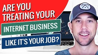 Are You Treating Your Internet Business Like It