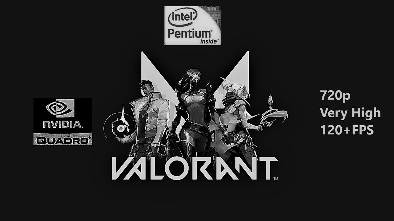 VALORANT performance test on Nvidia Quadro K600 (720p/V.high/60fps)