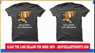 Life Is Better With A Dachshund T Shirt, Hoodie