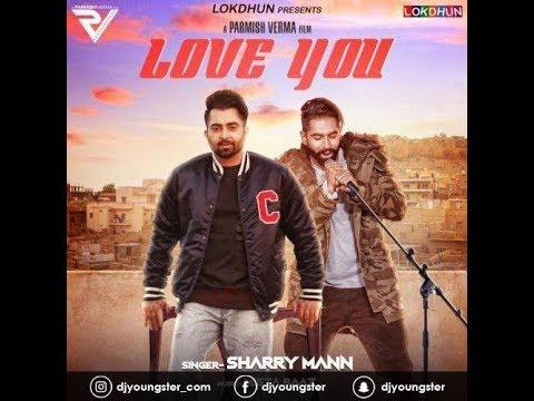 Love You (video) || Sharry Maan || Parmish...