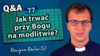 Jak trwać przy Bogu na modlitwie? #rekolekcjeignacjańskie [Q&A#77] Remigiusz Recław SJ