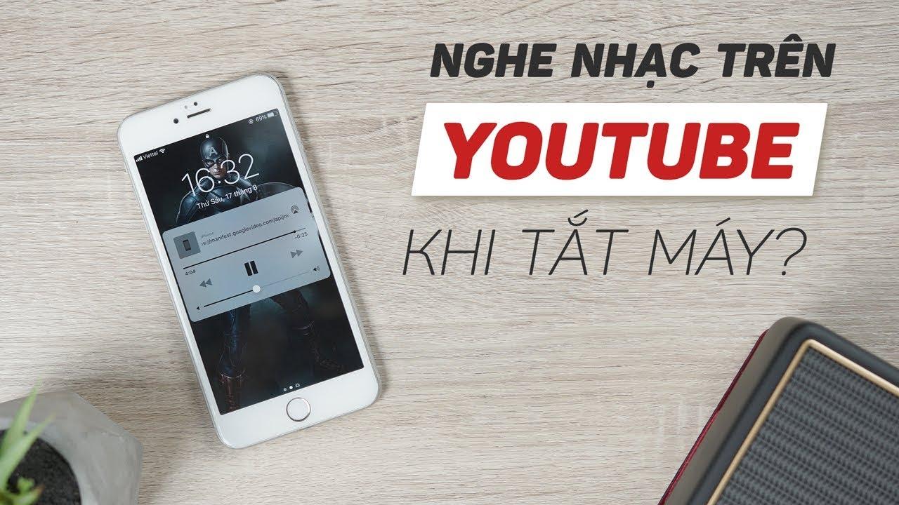 Mẹo xem Youtube khi màn hình tắt mà ai cũng biết!
