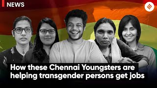 How these  Chennai youngsters are helping transgender persons get jobs