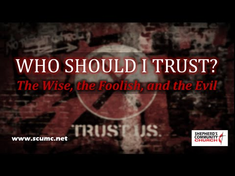 Who Should I Trust? The Wise, the Foolish, and the Evil (Message 5 of 5: Necessary Endings)