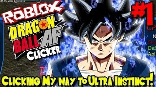 CLICKING MY WAY TO ULTRA INSTINCT!   Roblox: Dragon Ball AF CLICKER - Episode 1