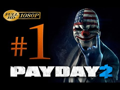 Payday 2 Walkthrough Part 1 [1080p HD] - First 70 Minutes! - No Commentary
