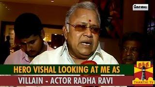 Hero Vishal Looking at Me as Villain : Radha Ravi spl hot tamil video news 01-09-2015 Thanthi TV