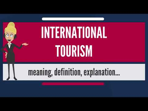 What is INTERNATIONAL TOURISM? What does INTERNATIONAL TOURISM mean?