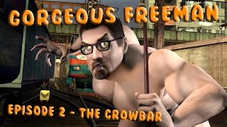 Gorgeous Freeman - Episode 2 - The Crowbar