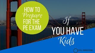 How To Prepare for the PE Exam if You Have Kids