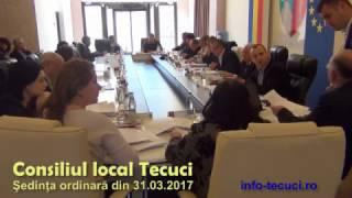 Tecuci - Sedinta ordinara a Consiliului local din 31.03.2017