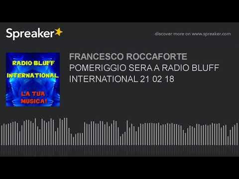 POMERIGGIO SERA A RADIO BLUFF INTERNATIONAL 21 02 18 (part 15 di 19)