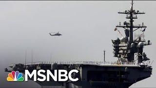 Trump Admin. Tries To Clarify Statements On US Warships To Korean Peninsula | Morning Joe | MSNBC
