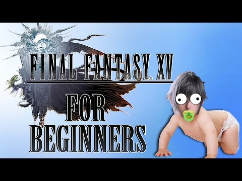 FINAL FANTASY 15 FOR BEGINNERS