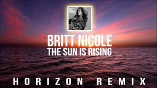 Britt Nicole - The Sun Is Rising (Horizont Remix)