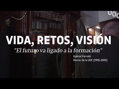 VIDA, RETOS, VISIÓN de Gabriel Ferraté, fundador y primer rector de la UOC