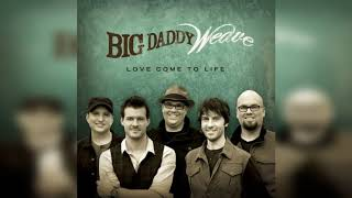 Big Daddy Weave - Love Come To Life Album