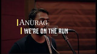 Anurag - We're On The Run (Live Session) // Compass Box Music