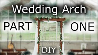 How to Build a Wedding Arch - PART 1 [Design, and building the sides]