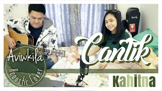 CANTIK - KAHITNA (Acoustic Cover By Aviwkila)