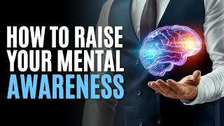 How to Increase Your Overall Awareness in Life