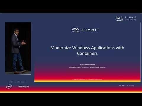 AWS Summit Singapore - Migrate & Modernize Legacy Microsoft Applications with Containers